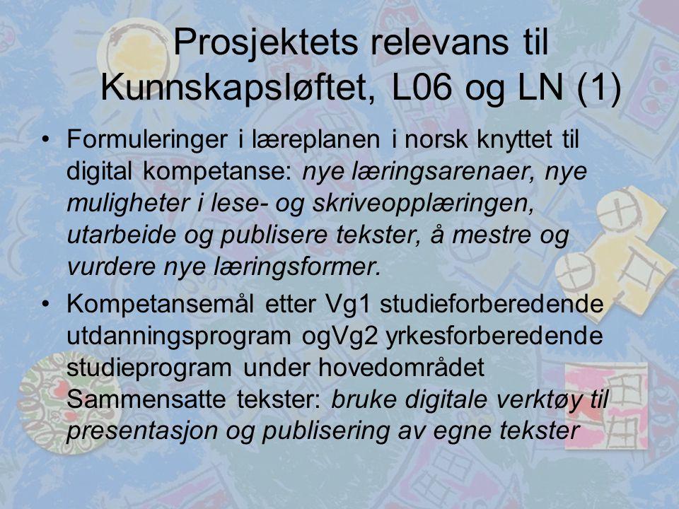 Prosjektets relevans til Kunnskapsløftet, L06 og LN (1) Formuleringer i læreplanen i norsk knyttet til digital kompetanse: nye læringsarenaer, nye muligheter i lese- og skriveopplæringen, utarbeide og publisere tekster, å mestre og vurdere nye læringsformer.