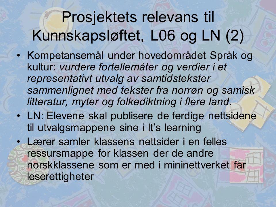 Prosjektets relevans til Kunnskapsløftet, L06 og LN (2) Kompetansemål under hovedområdet Språk og kultur: vurdere fortellemåter og verdier i et representativt utvalg av samtidstekster sammenlignet med tekster fra norrøn og samisk litteratur, myter og folkediktning i flere land.
