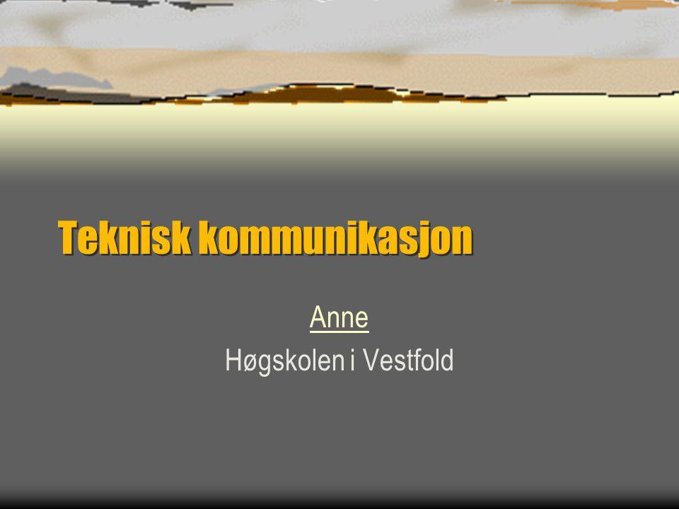 Teknisk kommunikasjon Anne Høgskolen i Vestfold