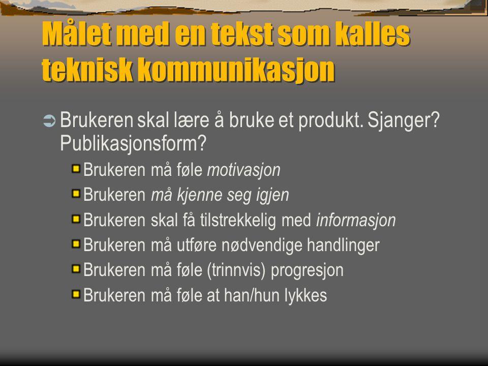 Målet med en tekst som kalles teknisk kommunikasjon  Brukeren skal lære å bruke et produkt.