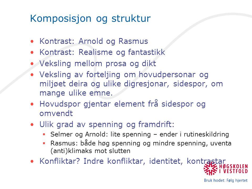 Komposisjon og struktur Kontrast: Arnold og Rasmus Kontrast: Realisme og fantastikk Veksling mellom prosa og dikt Veksling av forteljing om hovudperso