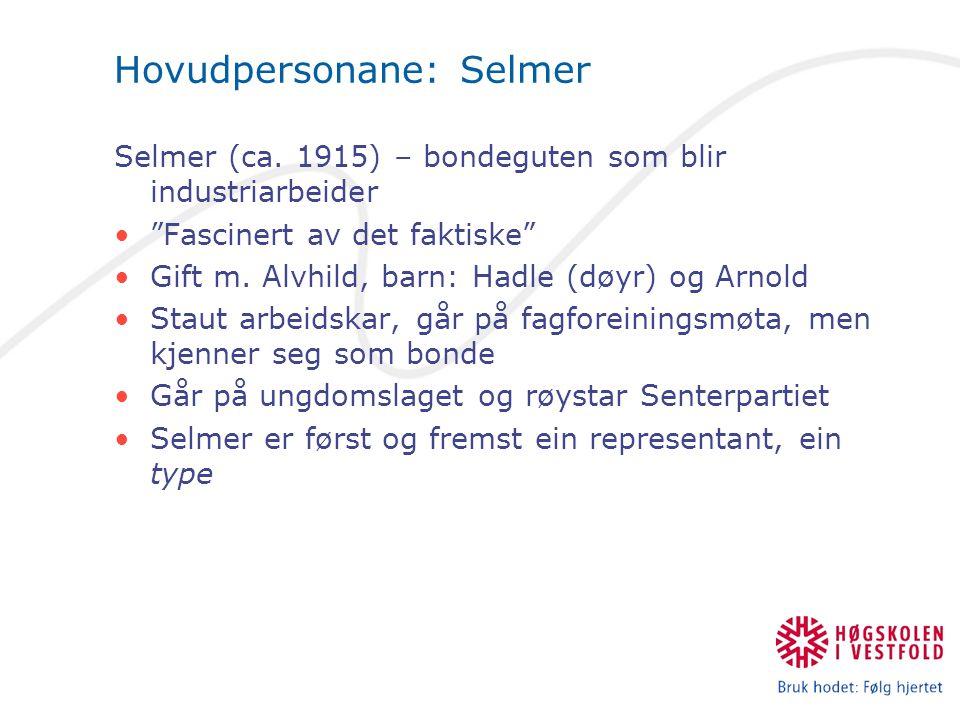 """Hovudpersonane: Selmer Selmer (ca. 1915) – bondeguten som blir industriarbeider """"Fascinert av det faktiske"""" Gift m. Alvhild, barn: Hadle (døyr) og Arn"""
