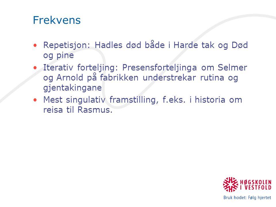 Frekvens Repetisjon: Hadles død både i Harde tak og Død og pine Iterativ forteljing: Presensforteljinga om Selmer og Arnold på fabrikken understrekar