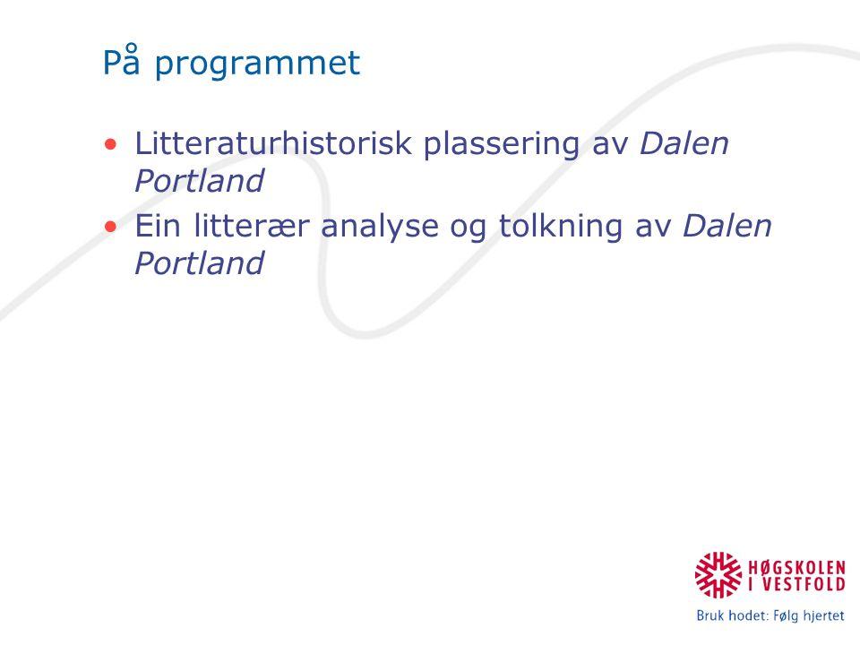 På programmet Litteraturhistorisk plassering av Dalen Portland Ein litterær analyse og tolkning av Dalen Portland