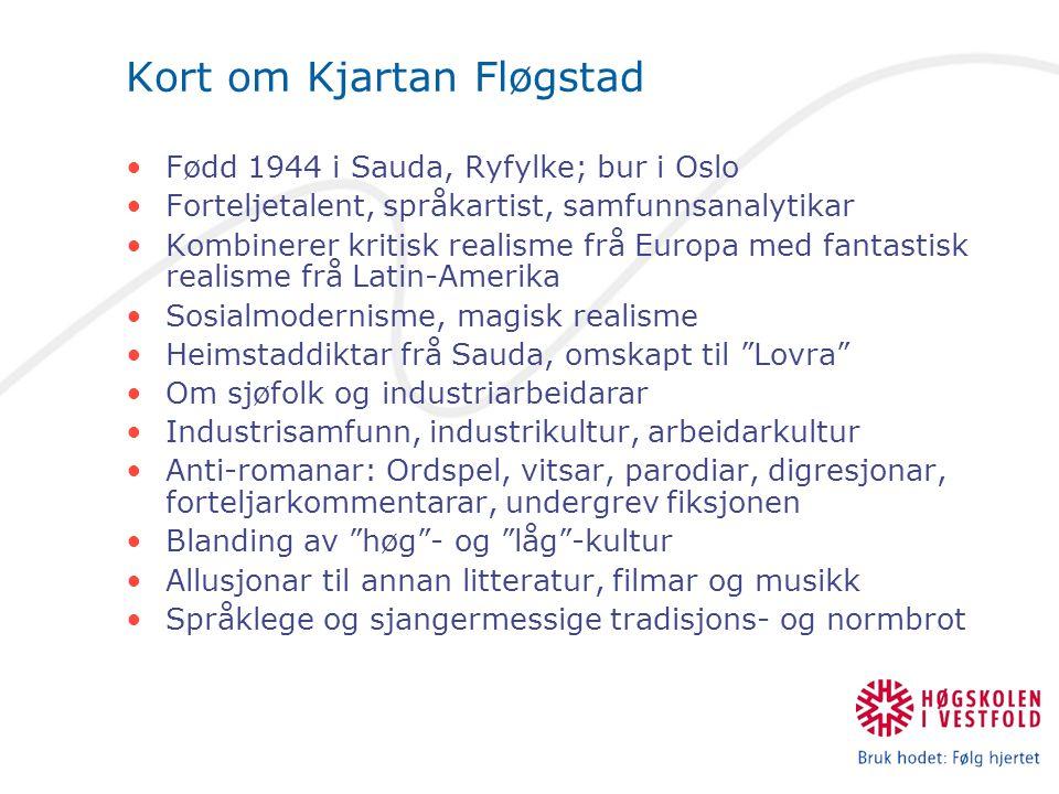 Kort om Kjartan Fløgstad Fødd 1944 i Sauda, Ryfylke; bur i Oslo Forteljetalent, språkartist, samfunnsanalytikar Kombinerer kritisk realisme frå Europa
