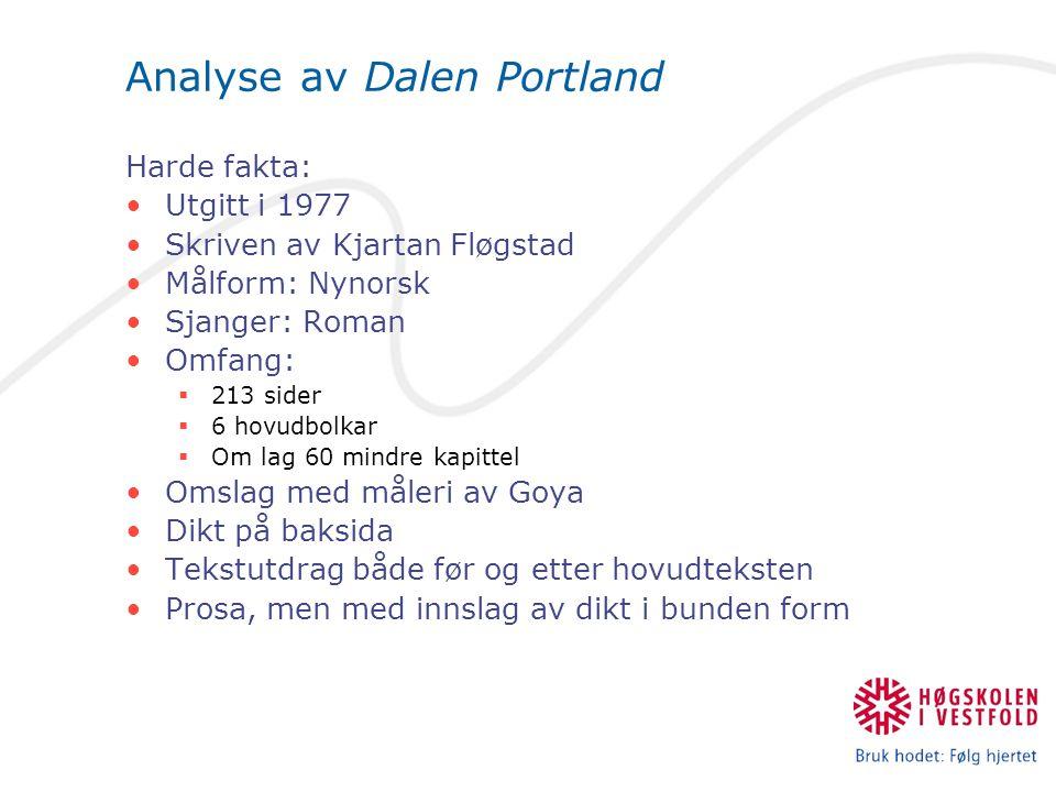 Analyse av Dalen Portland Harde fakta: Utgitt i 1977 Skriven av Kjartan Fløgstad Målform: Nynorsk Sjanger: Roman Omfang:  213 sider  6 hovudbolkar 