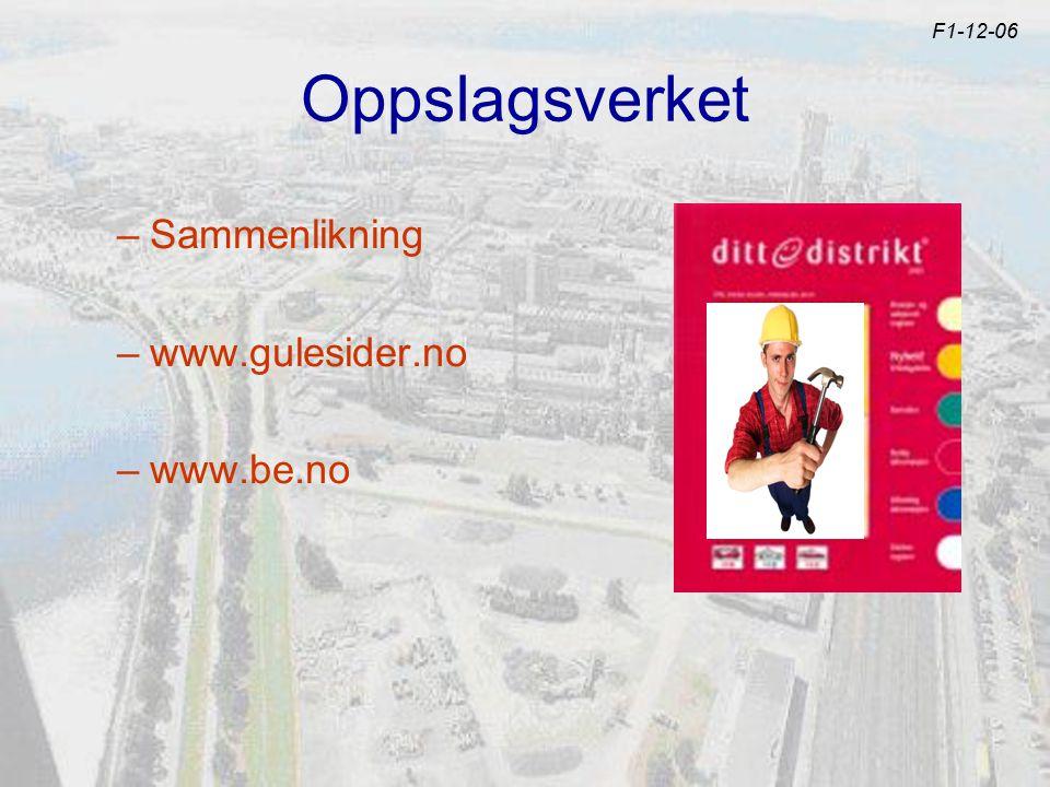 Oppslagsverket –Sammenlikning –www.gulesider.no –www.be.no F1-12-06