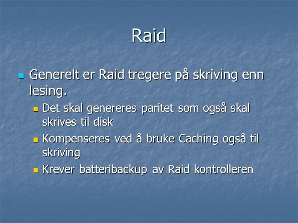 Raid Generelt er Raid tregere på skriving enn lesing.