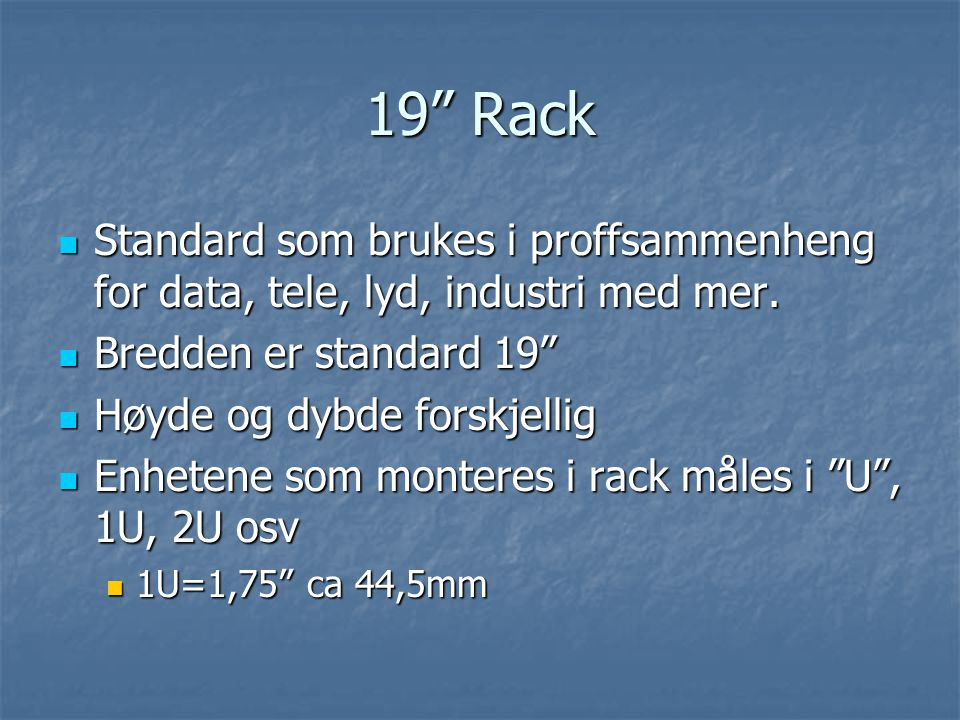 19 Rack Standard som brukes i proffsammenheng for data, tele, lyd, industri med mer.