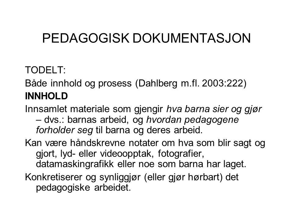 PEDAGOGISK DOKUMENTASJON TODELT: Både innhold og prosess (Dahlberg m.fl. 2003:222) INNHOLD Innsamlet materiale som gjengir hva barna sier og gjør – dv