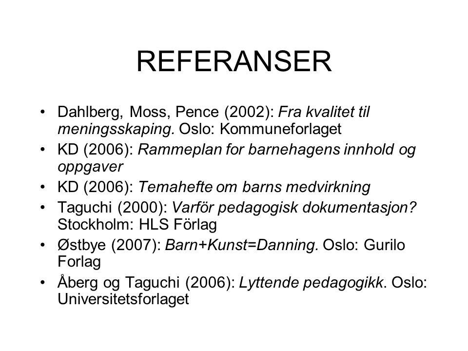 REFERANSER Dahlberg, Moss, Pence (2002): Fra kvalitet til meningsskaping. Oslo: Kommuneforlaget KD (2006): Rammeplan for barnehagens innhold og oppgav