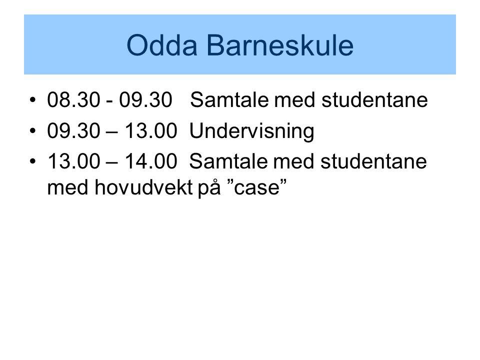 Odda Barneskule 08.30 - 09.30 Samtale med studentane 09.30 – 13.00 Undervisning 13.00 – 14.00 Samtale med studentane med hovudvekt på case