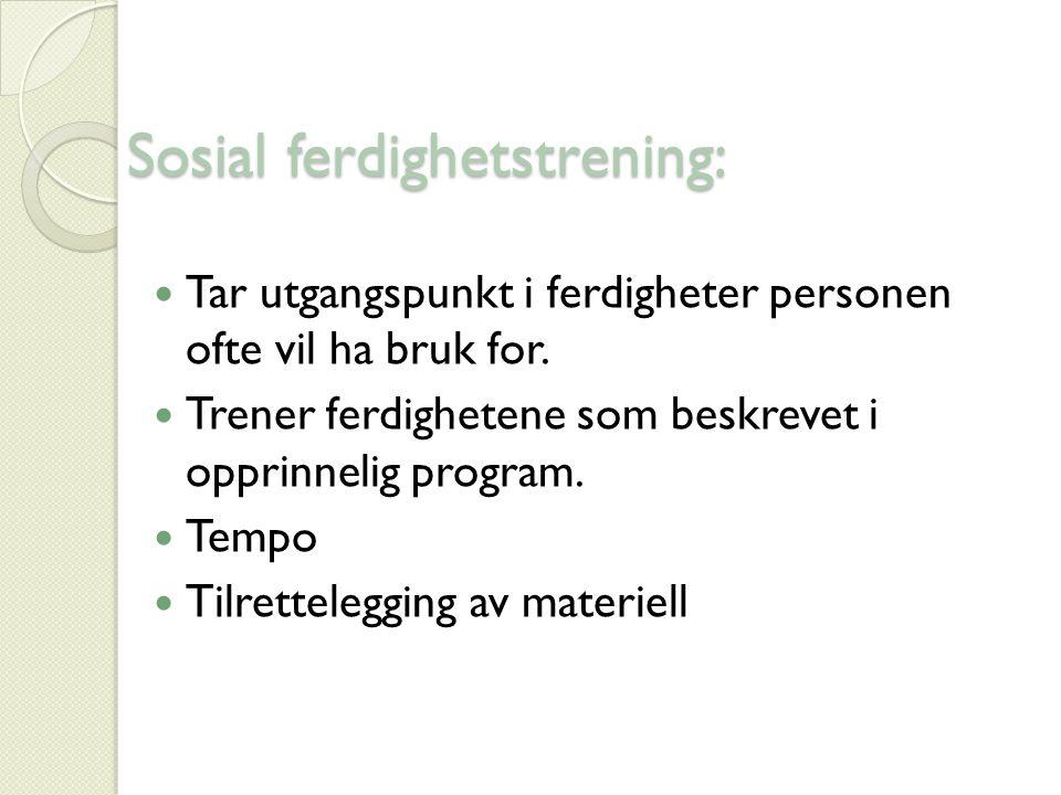 Sosial ferdighetstrening: Tar utgangspunkt i ferdigheter personen ofte vil ha bruk for.