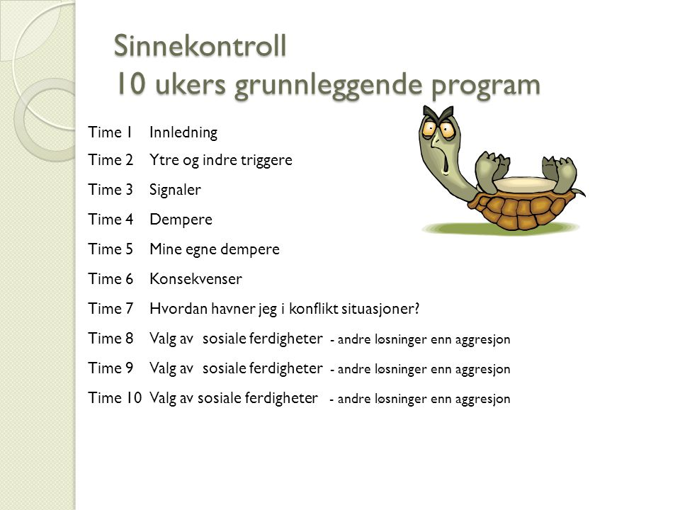 Sinnekontroll 10 ukers grunnleggende program Time 1Innledning Time 2Ytre og indre triggere Time 3Signaler Time 4Dempere Time 5 Mine egne dempere Time