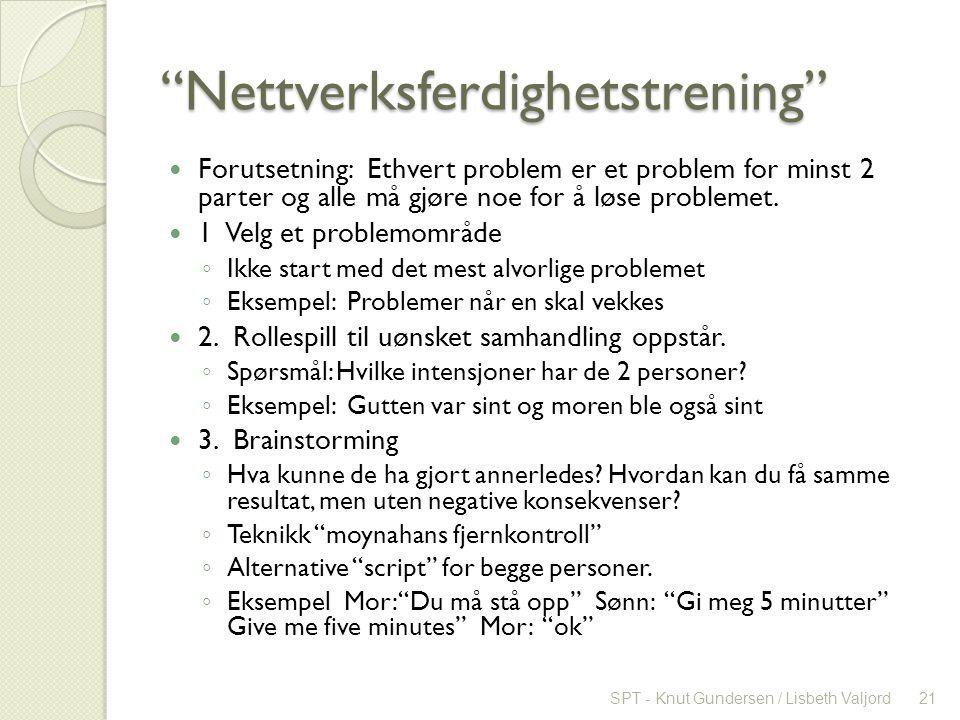 Nettverksferdighetstrening Forutsetning: Ethvert problem er et problem for minst 2 parter og alle må gjøre noe for å løse problemet.