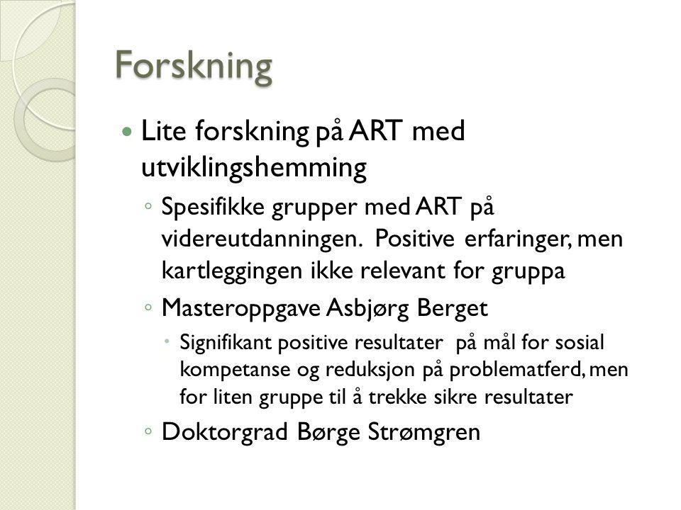 Forskning Lite forskning på ART med utviklingshemming ◦ Spesifikke grupper med ART på videreutdanningen. Positive erfaringer, men kartleggingen ikke r