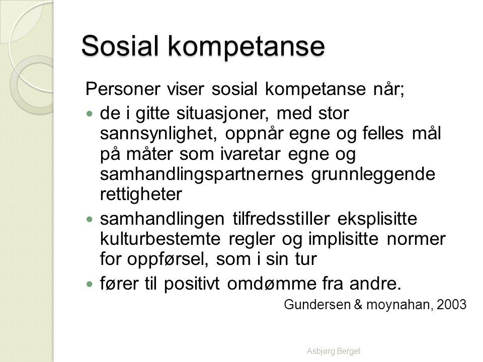 Sosial kompetanse Personer viser sosial kompetanse når; de i gitte situasjoner, med stor sannsynlighet, oppnår egne og felles mål på måter som ivareta