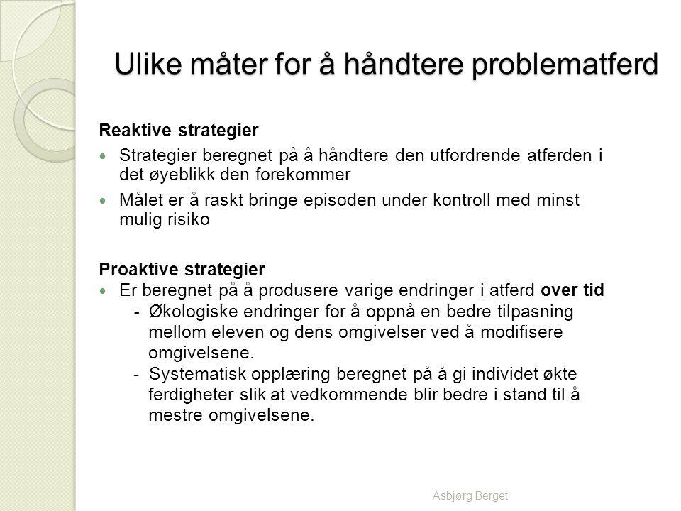 Ulike måter for å håndtere problematferd Reaktive strategier Strategier beregnet på å håndtere den utfordrende atferden i det øyeblikk den forekommer