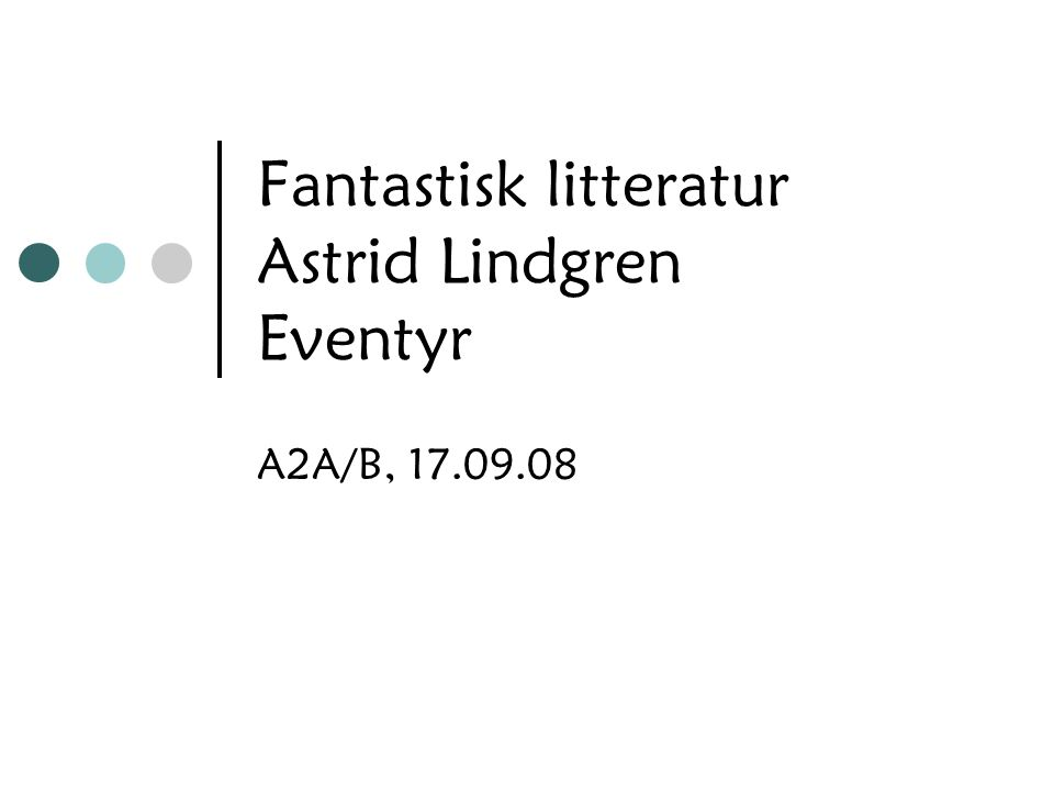 Fantastisk litteratur Astrid Lindgren Eventyr A2A/B, 17.09.08