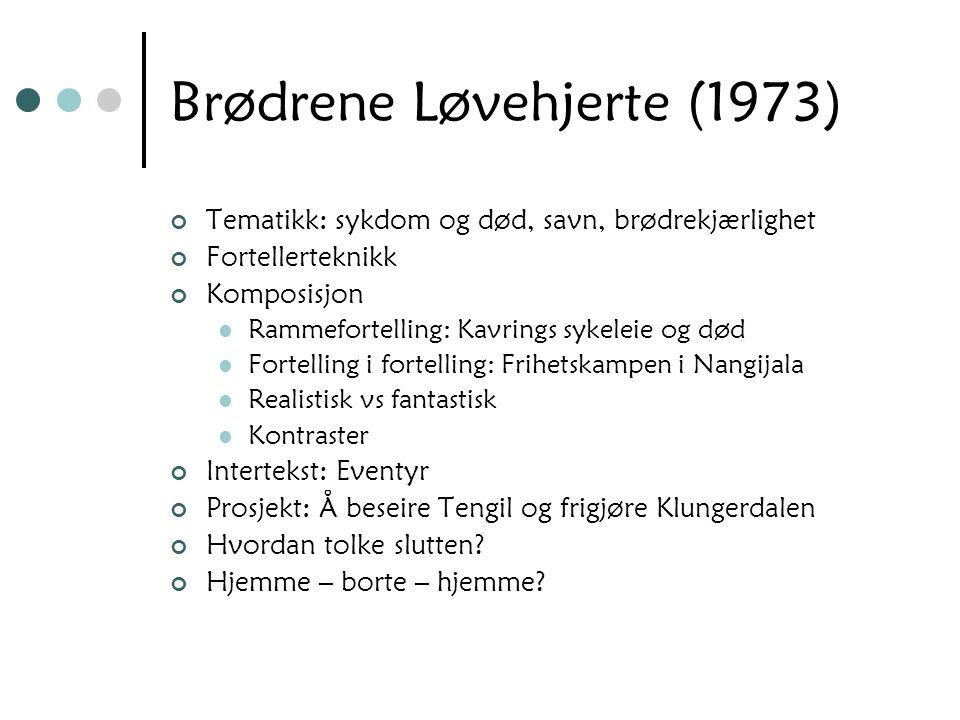 Brødrene Løvehjerte (1973) Tematikk: sykdom og død, savn, brødrekjærlighet Fortellerteknikk Komposisjon Rammefortelling: Kavrings sykeleie og død Fort