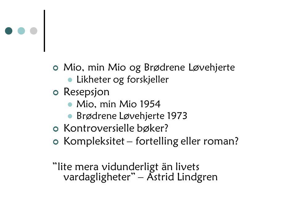 Mio, min Mio og Brødrene Løvehjerte Likheter og forskjeller Resepsjon Mio, min Mio 1954 Brødrene Løvehjerte 1973 Kontroversielle bøker? Kompleksitet –