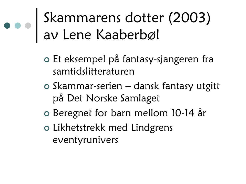 Skammarens dotter (2003) av Lene Kaaberbøl Et eksempel på fantasy-sjangeren fra samtidslitteraturen Skammar-serien – dansk fantasy utgitt på Det Norsk