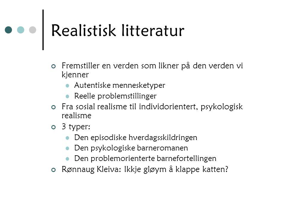 Realistisk litteratur Fremstiller en verden som likner på den verden vi kjenner Autentiske mennesketyper Reelle problemstillinger Fra sosial realisme