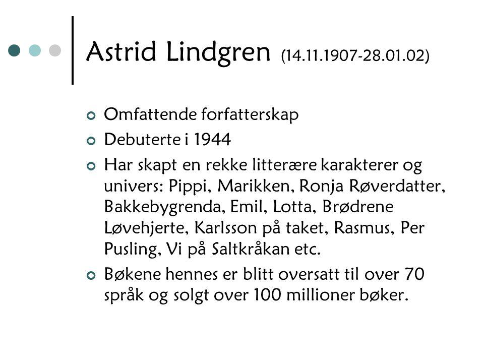 Astrid Lindgren (14.11.1907-28.01.02) Omfattende forfatterskap Debuterte i 1944 Har skapt en rekke litterære karakterer og univers: Pippi, Marikken, R