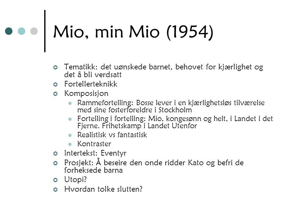 Mio, min Mio (1954) Tematikk: det uønskede barnet, behovet for kjærlighet og det å bli verdsatt Fortellerteknikk Komposisjon Rammefortelling: Bosse le