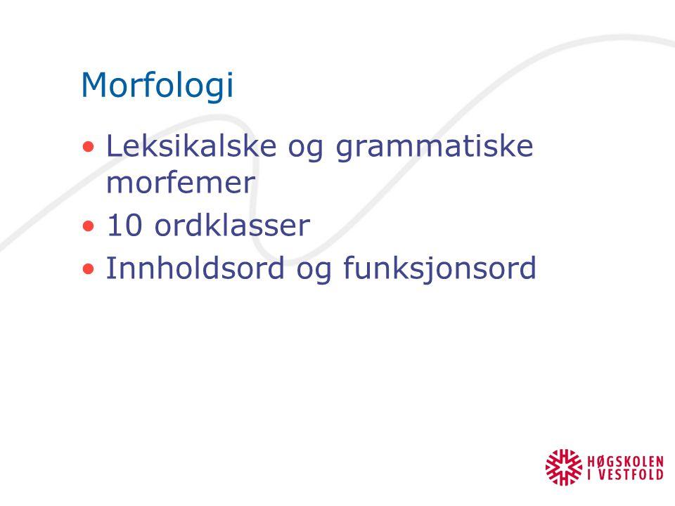 Morfologi Leksikalske og grammatiske morfemer 10 ordklasser Innholdsord og funksjonsord