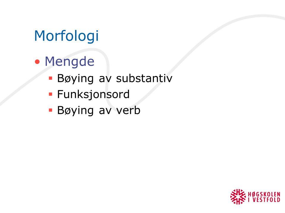 Morfologi Mengde  Bøying av substantiv  Funksjonsord  Bøying av verb