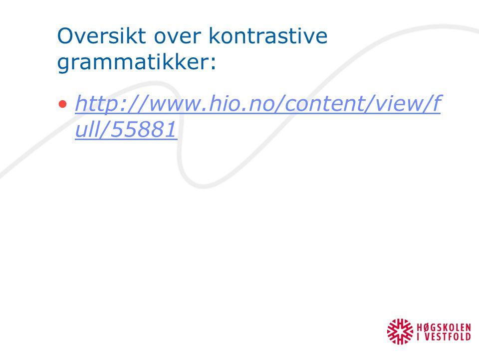 Oversikt over kontrastive grammatikker: http://www.hio.no/content/view/f ull/55881http://www.hio.no/content/view/f ull/55881
