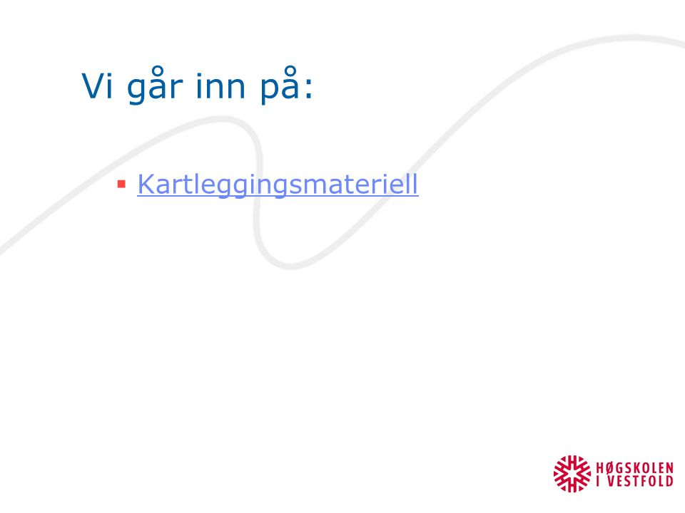 Vi går inn på:  Kartleggingsmateriell Kartleggingsmateriell