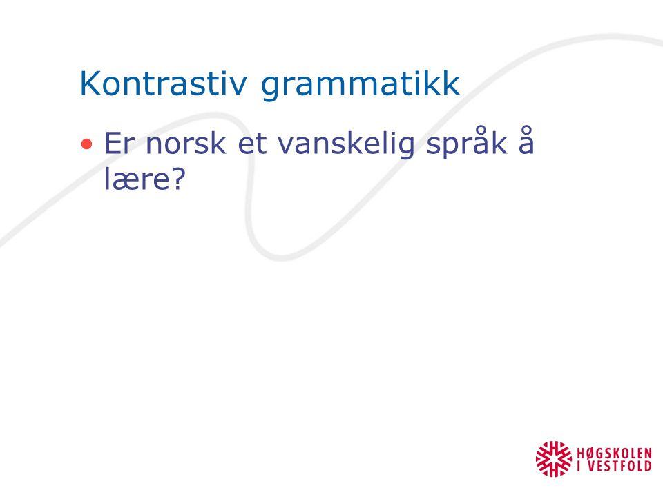 Kontrastiv grammatikk Er norsk et vanskelig språk å lære?