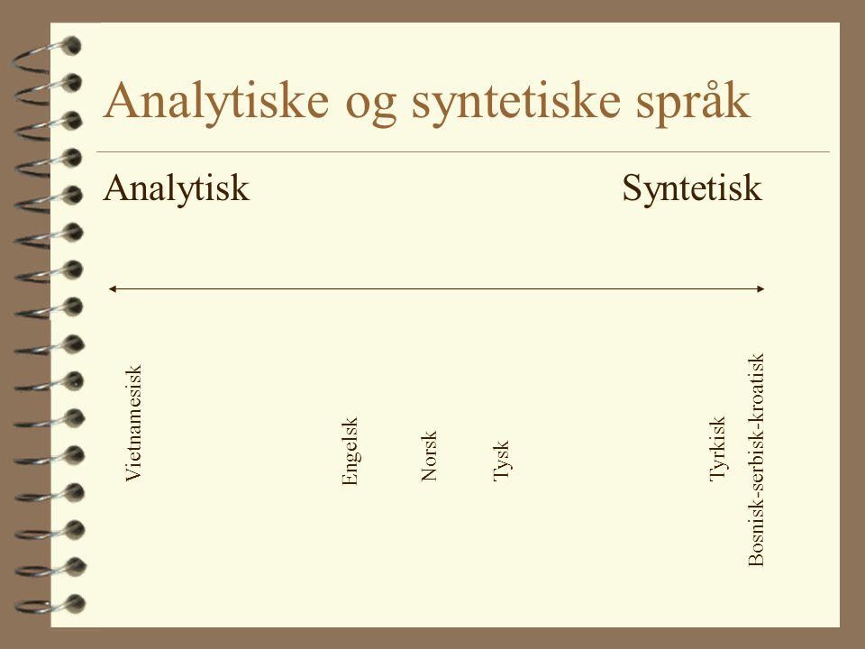 Analytiske og syntetiske språk 4 Analytiske språk har få eller ingen bøyingsendelser, men uttrykker grammatiske forhold gjennom separate grammatiske o