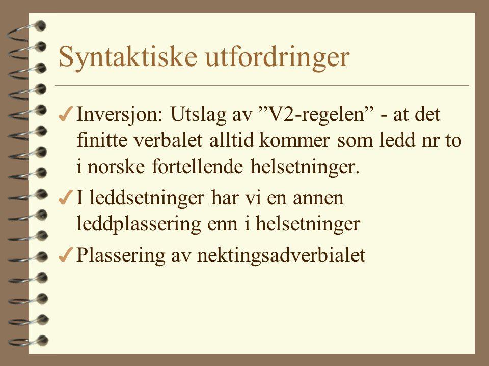 Norsk syntaks 4 Norsk er et SVO-språk og deler trekk med andre SVO-språk (som engelsk, spansk, vietnamesisk) 4 Norsk har stort sett fast leddrekkefølg