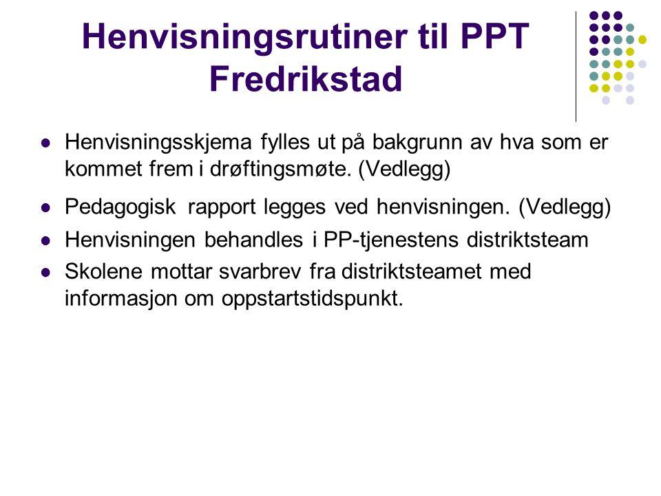 Henvisningsrutiner til PPT Fredrikstad Henvisningsskjema fylles ut på bakgrunn av hva som er kommet frem i drøftingsmøte. (Vedlegg) Pedagogisk rapport