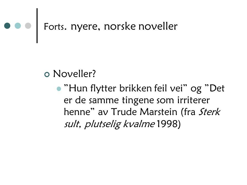 """Forts. nyere, norske noveller Noveller? """"Hun flytter brikken feil vei"""" og """"Det er de samme tingene som irriterer henne"""" av Trude Marstein (fra Sterk s"""