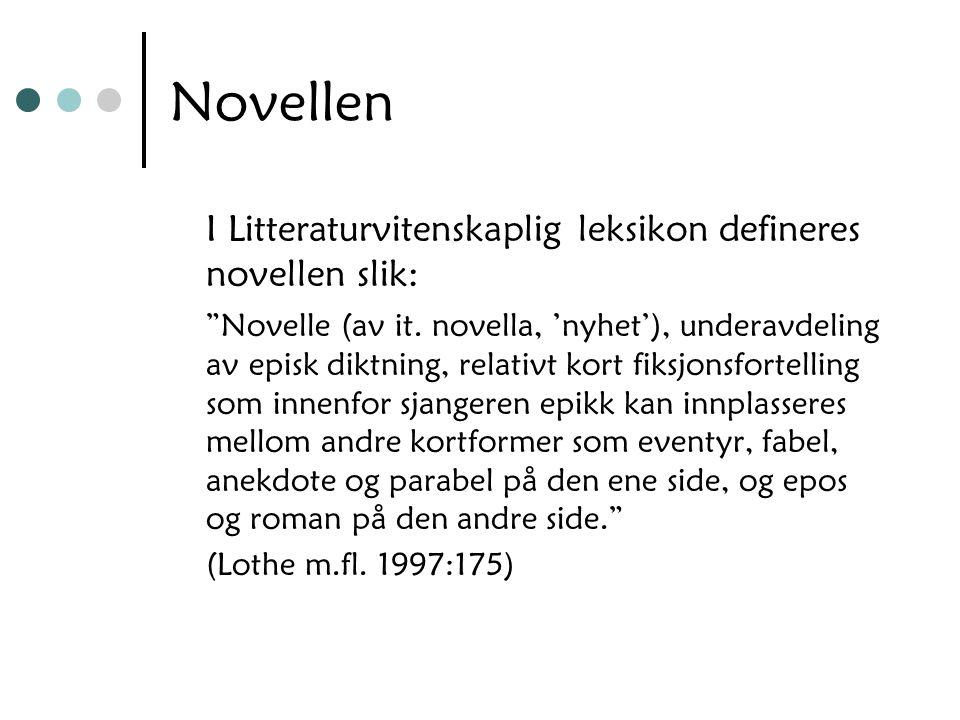 """Novellen I Litteraturvitenskaplig leksikon defineres novellen slik: """"Novelle (av it. novella, 'nyhet'), underavdeling av episk diktning, relativt kort"""