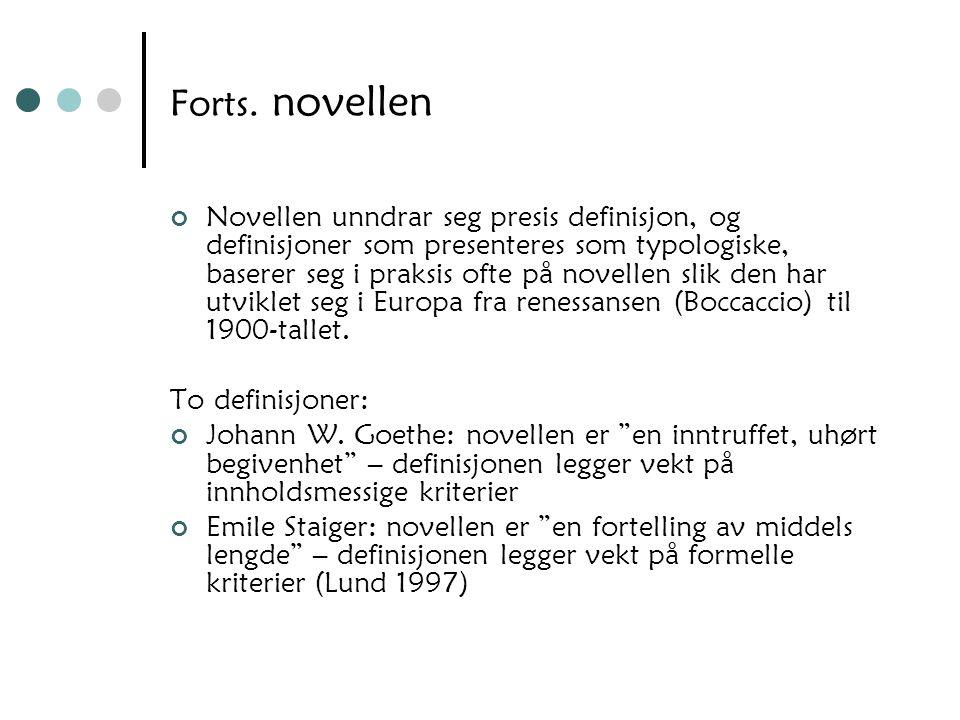 Forts. novellen Novellen unndrar seg presis definisjon, og definisjoner som presenteres som typologiske, baserer seg i praksis ofte på novellen slik d