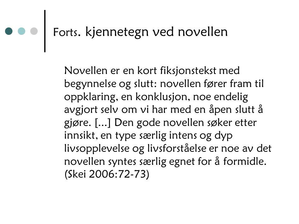 Forts. kjennetegn ved novellen Novellen er en kort fiksjonstekst med begynnelse og slutt: novellen fører fram til oppklaring, en konklusjon, noe endel