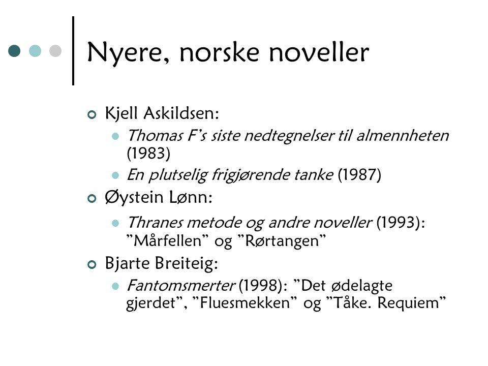Nyere, norske noveller Kjell Askildsen: Thomas F's siste nedtegnelser til almennheten (1983) En plutselig frigjørende tanke (1987) Øystein Lønn: Thran
