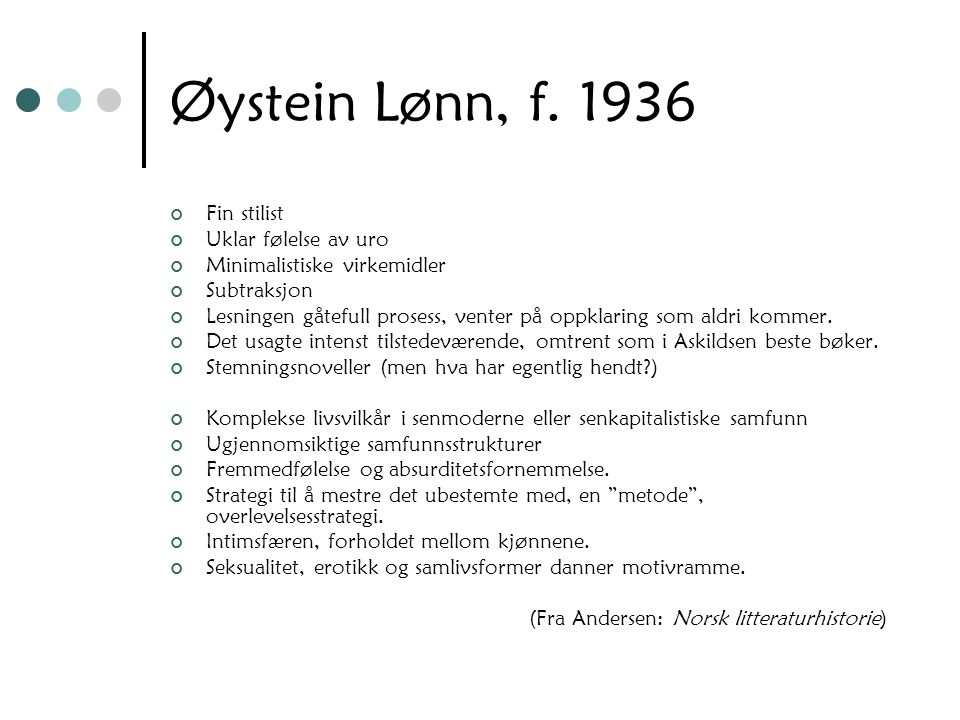 Øystein Lønn, f. 1936 Fin stilist Uklar følelse av uro Minimalistiske virkemidler Subtraksjon Lesningen gåtefull prosess, venter på oppklaring som ald