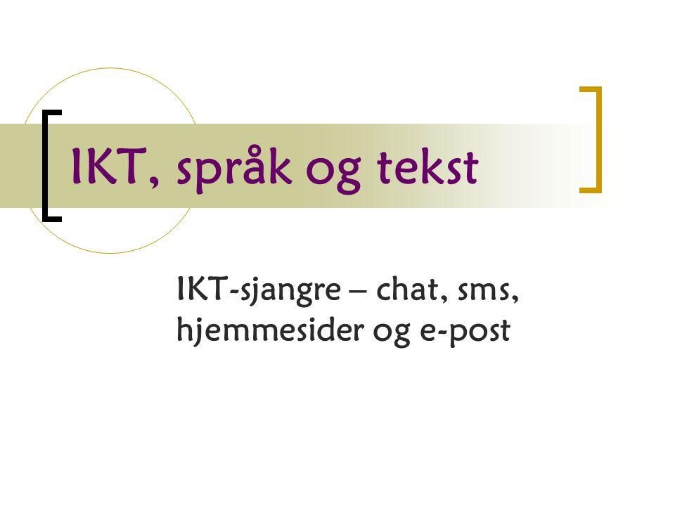 IKT, språk og tekst IKT-sjangre – chat, sms, hjemmesider og e-post
