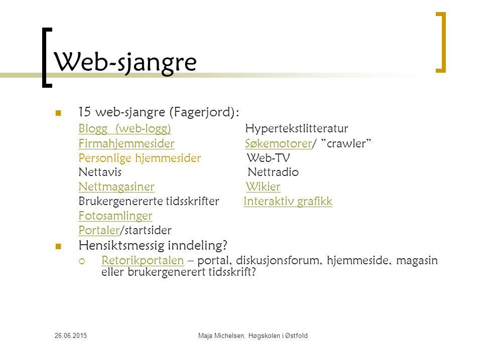 26.06.2015Maja Michelsen, Høgskolen i Østfold Web-sjangre 15 web-sjangre (Fagerjord): Blogg (web-logg)Blogg (web-logg) Hypertekstlitteratur Firmahjemm