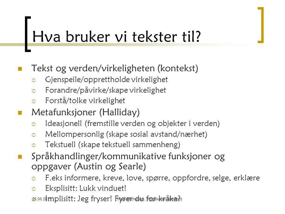 26.06.2015Maja Michelsen, Høgskolen i Østfold Hva bruker vi tekster til? Tekst og verden/virkeligheten (kontekst)  Gjenspeile/opprettholde virkelighe