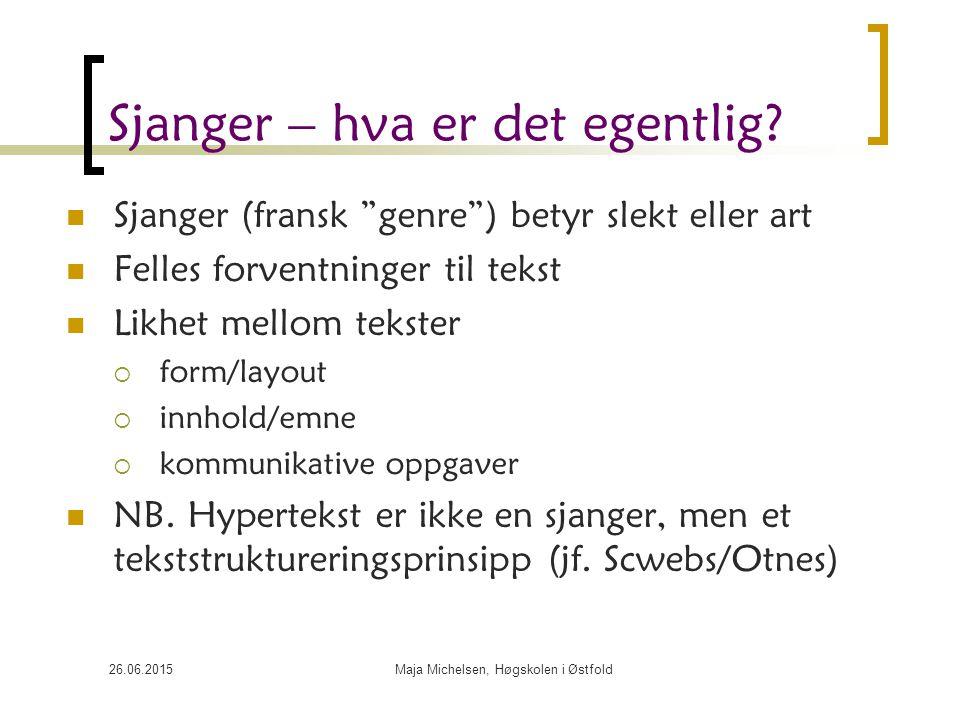 """26.06.2015Maja Michelsen, Høgskolen i Østfold Sjanger – hva er det egentlig? Sjanger (fransk """"genre"""") betyr slekt eller art Felles forventninger til t"""