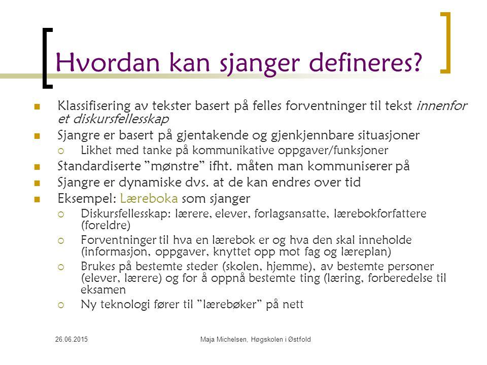 26.06.2015Maja Michelsen, Høgskolen i Østfold Hvordan kan sjanger defineres? Klassifisering av tekster basert på felles forventninger til tekst innenf