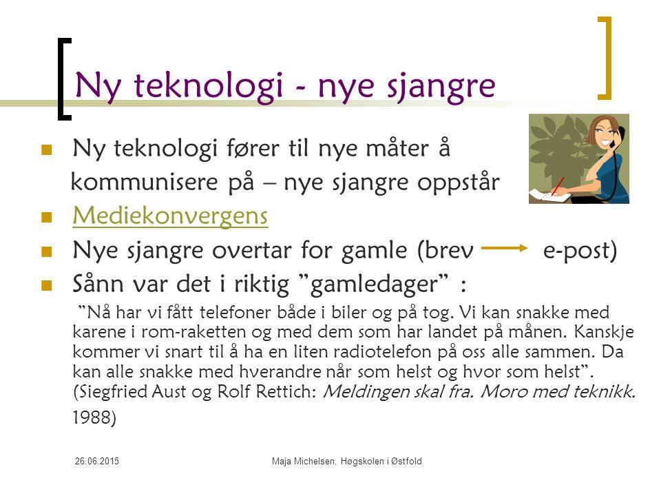 26.06.2015Maja Michelsen, Høgskolen i Østfold Ny teknologi - nye sjangre Ny teknologi fører til nye måter å kommunisere på – nye sjangre oppstår Medie