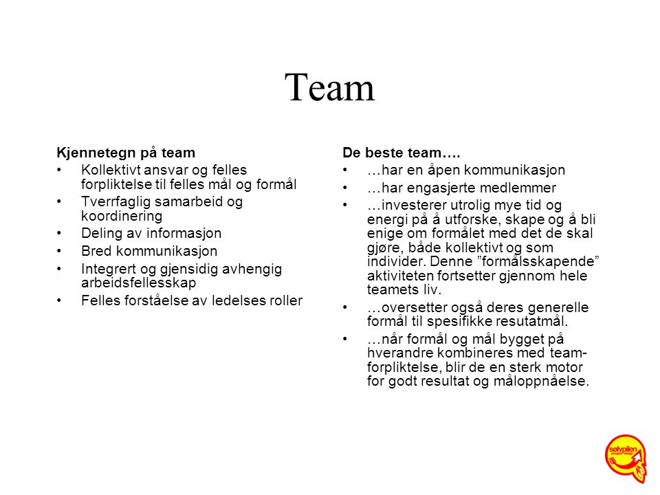 Team Kjennetegn på team Kollektivt ansvar og felles forpliktelse til felles mål og formål Tverrfaglig samarbeid og koordinering Deling av informasjon